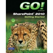 GO! with Microsoft SharePoint 2010 Getting Started by Shelley Gaskin