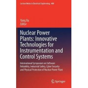 Nuclear Power Plants: Innovative Technologies for Instrumentation and Control Systems by Yang Xu