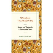 A Southern Thanksgiving: Recipes and Musings for a Manageable Feast