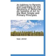 An Address to Parents and Guardians on the Necessity of Reducing All Systems of Art to the Most Simp by Isaac Jenner
