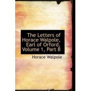The Letters of Horace Walpole, Earl of Orford, Volume 1, Part B by Horace Walpole