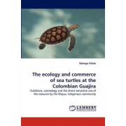 The Ecology and Commerce of Sea Turtles at the Colombian Guajira by Rodrigo Villate