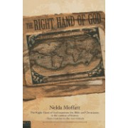 The Right Hand of God: The Right Hand of God Examines the Bible and Christianity in the Context of History from Creation to the 21st Century