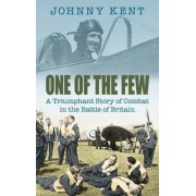 One of the Few: A Triumphant Story of Combat in the Battle of Britain by Johnny A. Kent