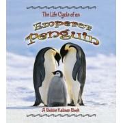 The Life Cycle of an Emperor Penguin by Bobbie Kalman
