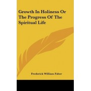 Growth In Holiness Or The Progress Of The Spiritual Life by Reverend Frederick William Faber