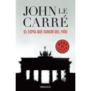 El espia que surgio del frio / The Spy Who Came In From the Cold by John Le Carr