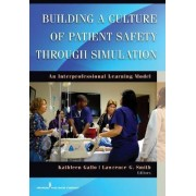 Building a Culture of Patient Safety Through Simulation by Kathleen Gallo