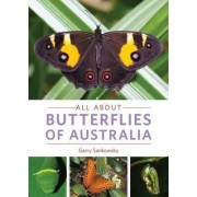 All About Butterflies of Australia by Garry Sankowsky