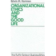 Organizational Ethics and the Good Life by Edwin M. Hartman