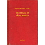 The House of the Vampire (eBook)