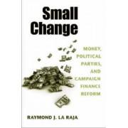 Small Change by Raymond J. La Raja