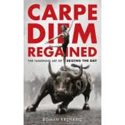 Carpe Diem Regained by Roman Krznaric
