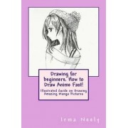 Drawing for Beginners. How to Draw Anime Fast! by Irma Neely
