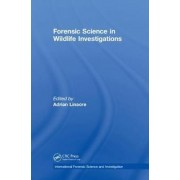 Forensic Science in Wildlife Investigations by Adrian Linacre