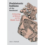 Prehistoric Indians of the South East by John A. Walthall