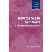 How the Weak Win Wars by Ivan M. Arreguin-Toft