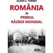Romania In Primul Razboi Mondial - Glenn E. Torrey