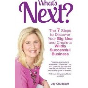 What's Next? the 7 Steps to Discover Your Big Idea and Create a Wildly Successful Business by Joy Chudacoff