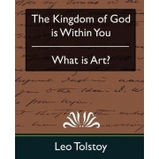 The Kingdom of God Is Within You & What Is Art? by Count Leo Nikolayevich Tolstoy