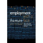 Employment with a Human Face by John W. Budd