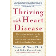 Thriving with Heart Disease: The Leading Authority on the Emotional Effects of Heart Disease Tells You and Your Family How to Heal and Reclaim Your