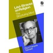 Levi-Strauss on Religion by Paul-Francois Tremlett