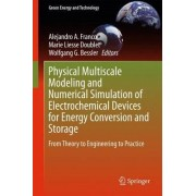 Physical Multiscale Modeling and Numerical Simulation of Electrochemical Devices for Energy Conversion and Storage 2016 by Alejandro A. Franco