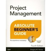 Project Management Absolute Beginner's Guide by Greg Horine