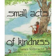Small Acts of Kindness by James Vollbracht