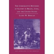 The Comparative Histories of Slavery in Brazil, Cuba, and the United States by Laird Bergad