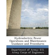 Hydroelectric Power Operations and Maintenance Guidance and Procedures by Department of Army U S Army Corps of E
