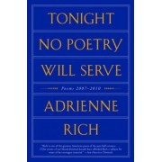 Tonight No Poetry Will Serve by Adrienne Rich