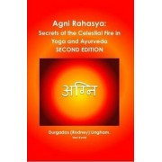 Agni Rahasya: Secrets of the Celestial Fire in Yoga and Ayurveda: Second Edition by Durgadas (Rodney) Ved Kovid Lingham