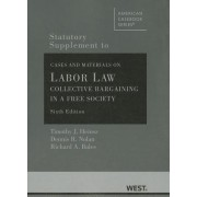 Statutory Supplement to Cases and Materials on Labor Law by Timothy J. Heinsz
