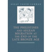 The Philistines and Aegean Migration at the End of the Late Bronze Age by Assaf Yasur-Landau
