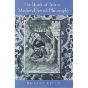 The Book of Job in Medieval Jewish Philosophy by Robert Eisen