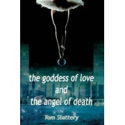 The Goddess of Love and The Angel of Death by Tom Slattery