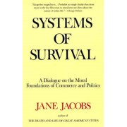 Systems of Survival: A Dialogue on the Moral Foundations of Commerce and Politics, Paperback