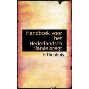 Handboek Voor Het Nederlandsch Handelsregt by G Diephuis