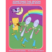 Sometimes The Spoon Runs Away With Another Spoon Coloring Book by Jacinta Bunnell