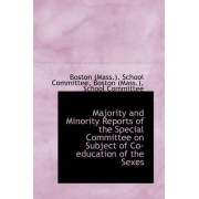Majority and Minority Reports of the Special Committee on Subject of Co-Education of the Sexes by Boston (Mass (Mass ) School Committee