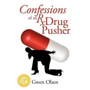 Confessions of an RX Drug Pusher by Gwendolyn Leslie Olsen