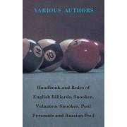 Handbook And Rules Of - English Billiards - Snooker - Volunteer Snooker - Pool Pyramids - Russian Pool by Various