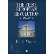 The First European Revolution by R. I. Moore
