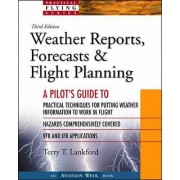 Pilot's Guide to Weather Reports, Forecasts and Flight Planning by Terry Lankford