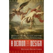 A Demon of Our Own Design by Richard M. Bookstaber