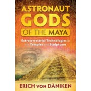 Astronaut Gods of the Maya: Extraterrestrial Technologies in the Temples and Sculptures