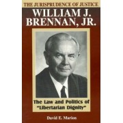 The Jurisprudence of Justice William J. Brennan Jr. by David E. Marion