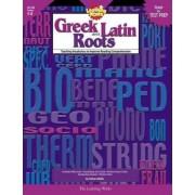 Greek And Latin Roots Grades 4-8 by Trisha Callella